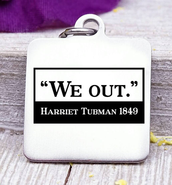 We out, Harriet Tubman, Harriet Tubman charm, Steel charm 20mm very high quality..Perfect for DIY projects