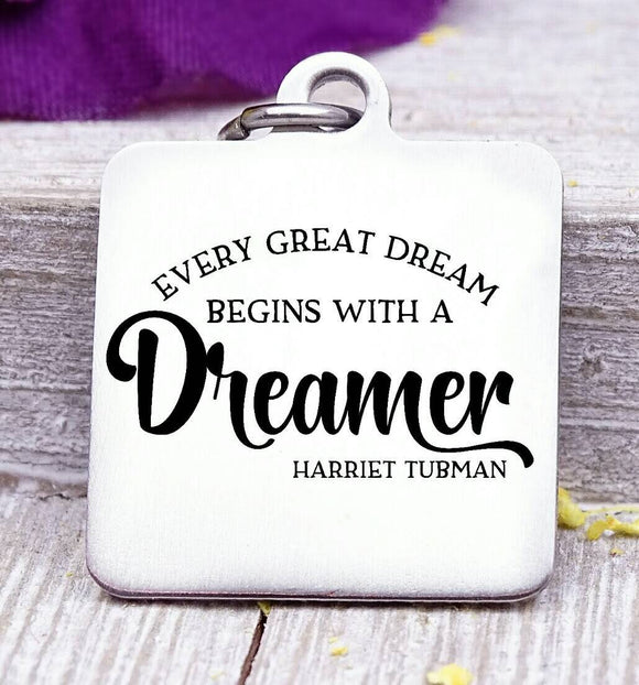 Every great dream starts with a dreamer, Harriet Tubman, Harriet Tubman charm, Steel charm 20mm very high quality..Perfect for DIY projects