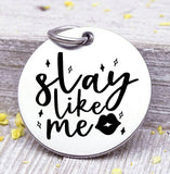 Slay like me charm, Steel charm 20mm very high quality..Perfect for DIY projects