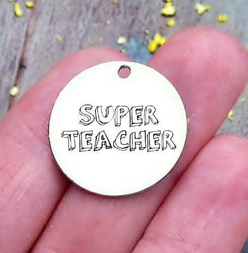 Super Teacher, teacher, teacher charm, steel charm 20mm very high quality..Perfect for jewery making and other DIY projects