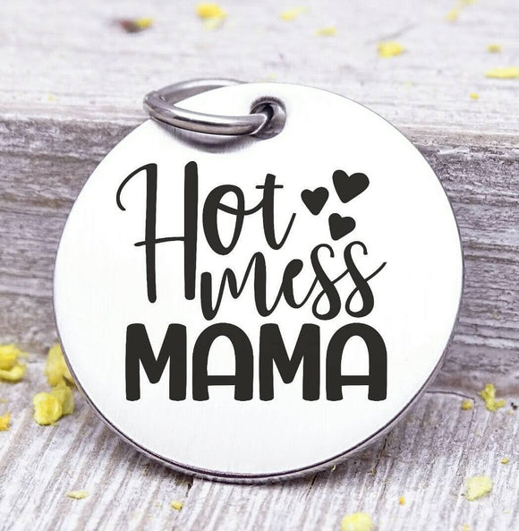 Hot Mess Mama, hot mess, mom charm, mother,, mama, mommy, mom charms, Steel charm 20mm very high quality..Perfect for DIY projects