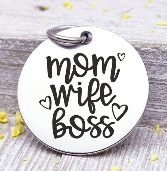 Mom wife boss, mom boss, mom charm, mother,, mama, mommy, mom charms, Steel charm 20mm very high quality..Perfect for DIY projects