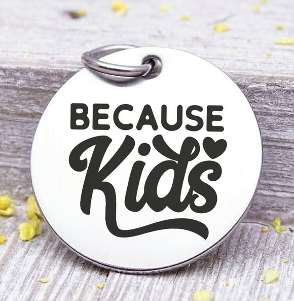 Because Kids, kids charm, mother,, mama, mommy, mom charms, Steel charm 20mm very high quality..Perfect for DIY projects