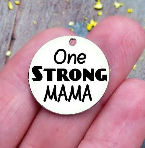 One Strong Mama, strong mama, mom charm, mother,, mama, mommy, mom charms, Steel charm 20mm very high quality..Perfect for DIY projects