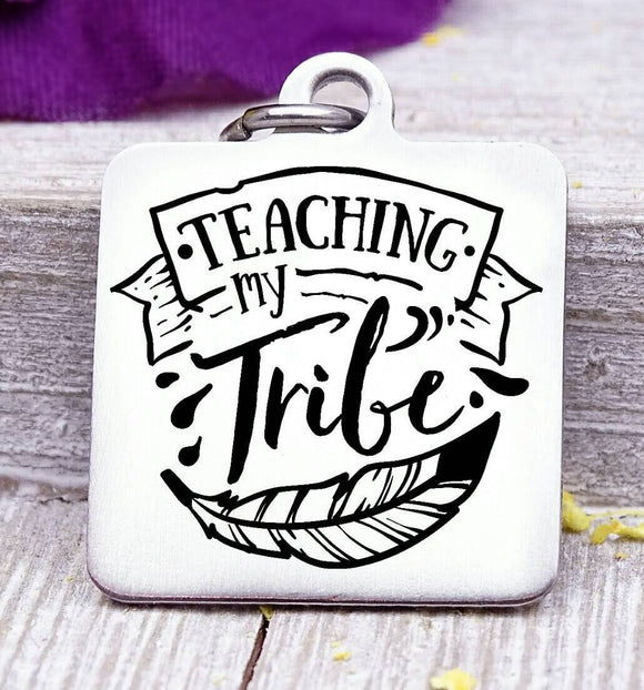 Teaching my tribe, Teaching my tribe, tribe, tribe charm, Teaching charm, stainless steel charm