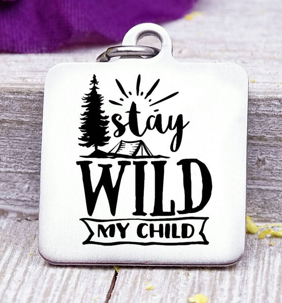 Stay wild my child, wild and free charm, wild, charm, Steel charm 20mm very high quality..Perfect for DIY projects