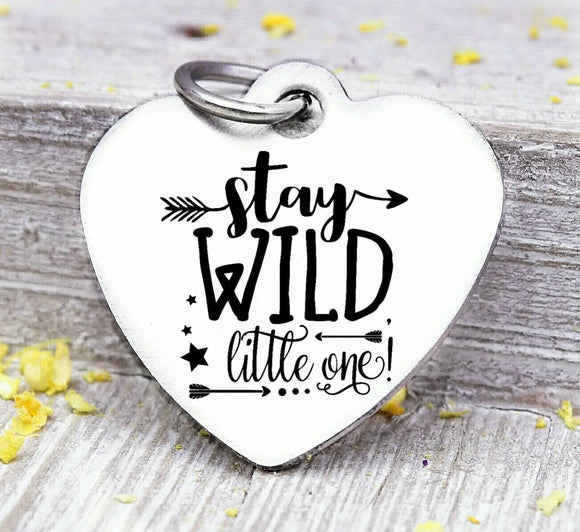 Stay wild little one, wild and free charm, wild, charm, Steel charm 20mm very high quality..Perfect for DIY projects