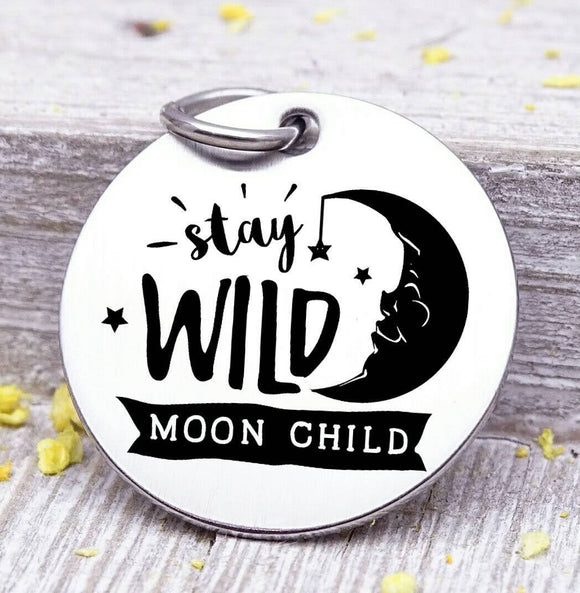 Stay wild moon child, wild and free charm, wild, charm, Steel charm 20mm very high quality..Perfect for DIY projects