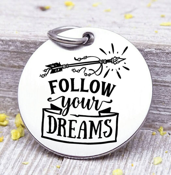 Follow your dreams, dreams, dream charm arrow charm, wild, charm, Steel charm 20mm very high quality..Perfect for DIY projects