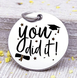 You did it, graduation, graduation charm, stainless steel charm