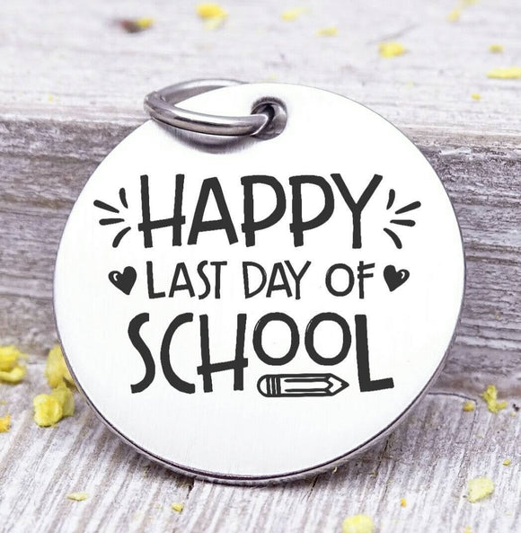 Happy last day of school, graduation charm, stainless steel charm