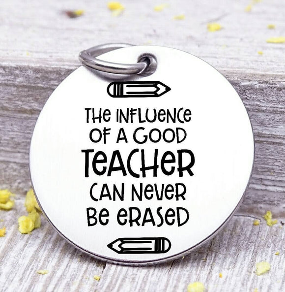 The influence of a good teacher can never be erased, Teacher charm, Teaching charm, stainless steel charm