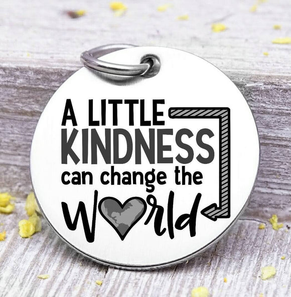A little kindness can change the world, change the world, kind, kindness charm, Steel charm 20mm very high quality..Perfect for DIY projects