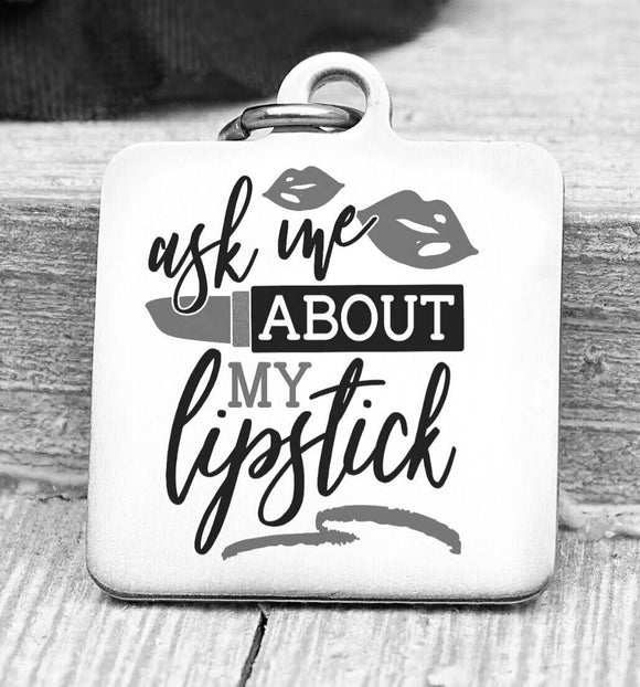 Ask me about my lipstick, lipstick, lipstick charm, Steel charm 20mm very high quality..Perfect for DIY projects
