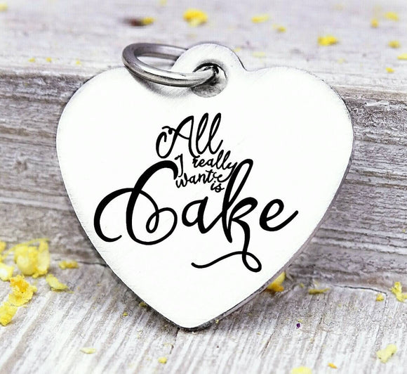 All I really want is cake, cake, cake charm, baking, baking charm, love charm, Steel charm 20mm very high quality..Perfect for DIY projects