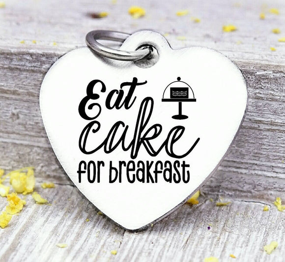 Eat cake for breakfast, cake, cake charm, baking, baking charm, love charm, Steel charm 20mm very high quality..Perfect for DIY projects