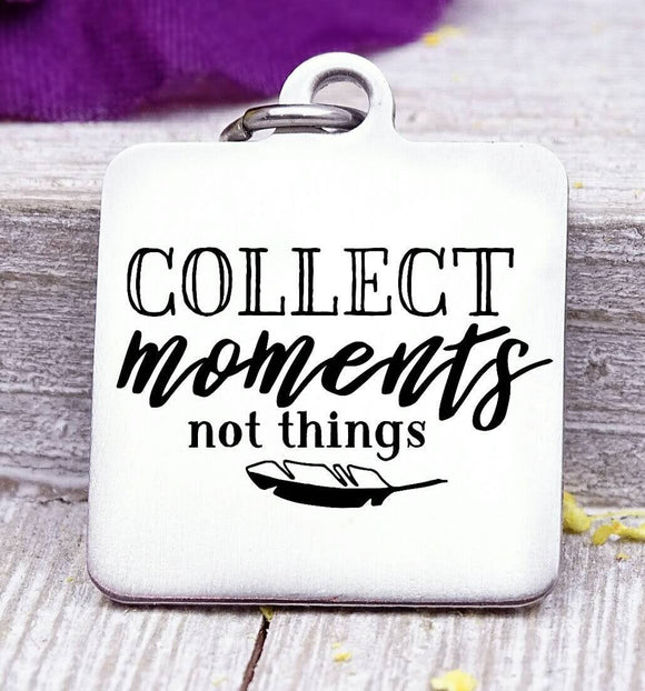Collect moments not things, collect moments charm. Steel charm 20mm very high quality..Perfect for DIY projects