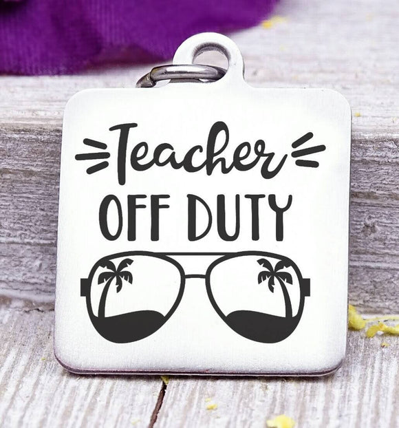 Teacher off duty, summer off, teacher, Teacher charm, Teaching charm, stainless steel charm