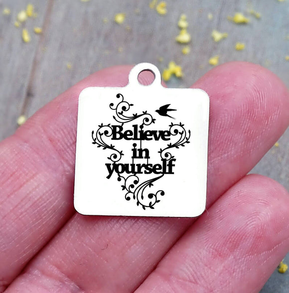 Believe in yourself, believe, inspiration, empower, inspire charm. Steel charm 20mm very high quality..Perfect for DIY projects