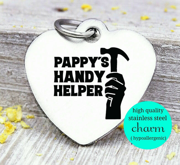 Pappy's handy helper, dad's helper, Papa, pappy, dad, Dad charm, Steel charm 20mm very high quality..Perfect for DIY projects