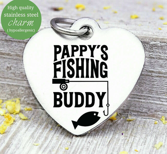 Pappy's fishing buddy, Papa, pappy, dad, Dad charm, Steel charm 20mm very high quality..Perfect for DIY projects