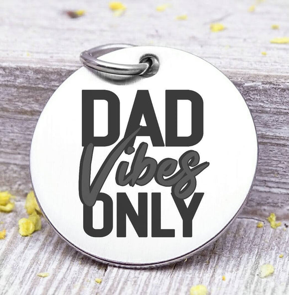 Dad charm, dad vibes only, dad, dad charm, Father's day, Steel charm 20mm very high quality..Perfect for DIY projects
