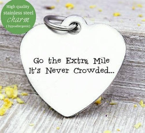 Go the extra mile its never crowded, extra mile, second chance, new day. Steel charm 20mm very high quality..Perfect for DIY projects