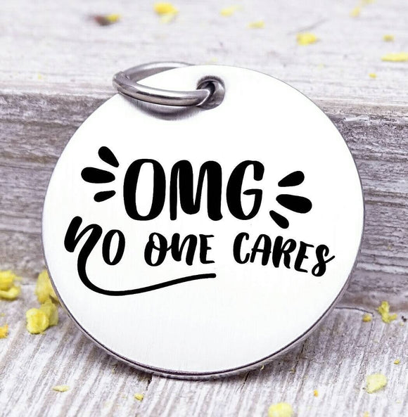 Omg no one cares, omg, no one cares, whatever charm, Steel charm 20mm very high quality..Perfect for DIY projects