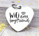 Wifi is my boyfriend, wifi charm, Steel charm 20mm very high quality..Perfect for DIY projects
