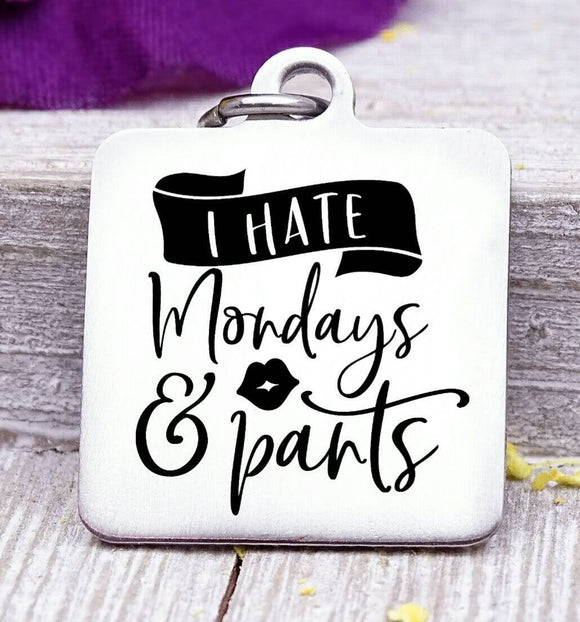 I hate Mondays and parts, I hate Mondays charm, Steel charm 20mm very high quality..Perfect for DIY projects