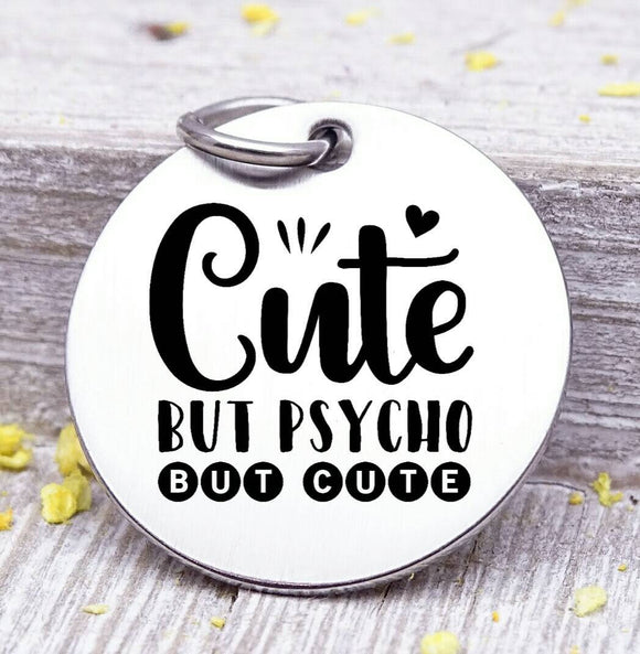 Cute but psycho, cute but psycho charm, Steel charm 20mm very high quality..Perfect for DIY projects