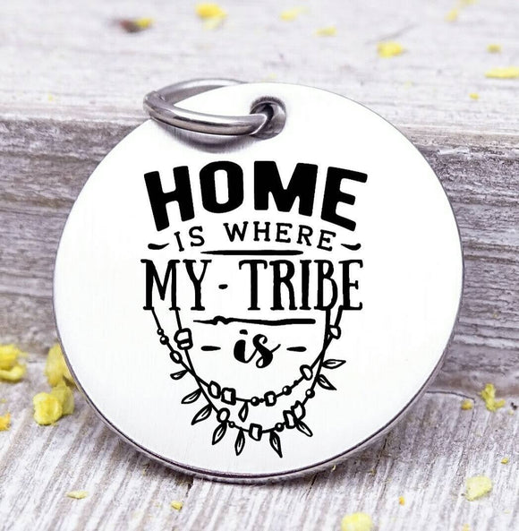 Home is where my tribe is, my tribe, tribe, charm, Steel charm 20mm very high quality..Perfect for DIY projects