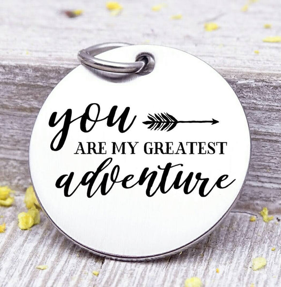 You are my greatest adventure, adventure, love, true love charm. Steel charm 20mm very high quality..Perfect for DIY projects