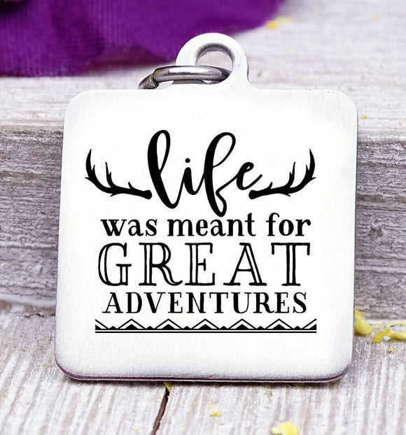 Life was meant for great adventures, travel, adventures, travel charm. Steel charm 20mm very high quality..Perfect for DIY projects