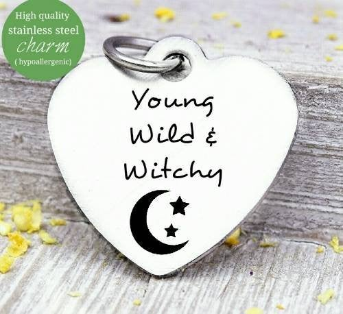 Young Wild and witchy, witch, wild, moon, moon charm. Steel charm 20mm very high quality..Perfect for DIY projects