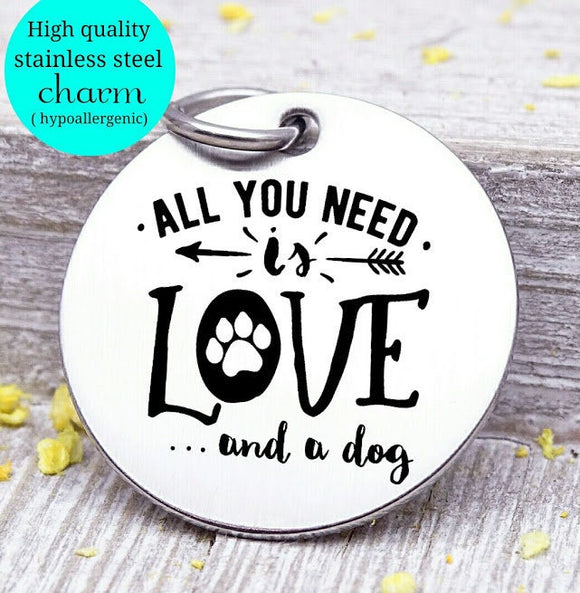All you need is Love and a dog, Dog mom, fur mom, fur mama, dog mom charm, Steel charm 20mm very high quality..Perfect for DIY projects