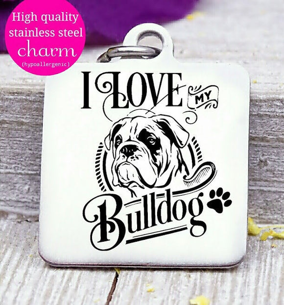 Love my dog, bulldog, Dog mom, fur mom, fur mama, dog mom charm, Steel charm 20mm very high quality..Perfect for DIY projects