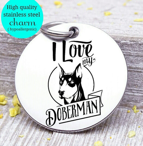 Love my dog, Doberman, Dog mom, fur mom, fur mama, dog mom charm, Steel charm 20mm very high quality..Perfect for DIY projects