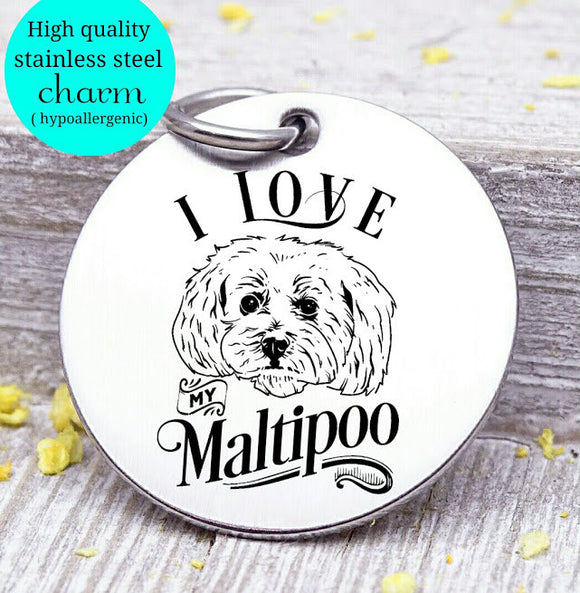 Love my dog, Maltipoo, Dog mom, fur mom, fur mama, dog mom charm, Steel charm 20mm very high quality..Perfect for DIY projects