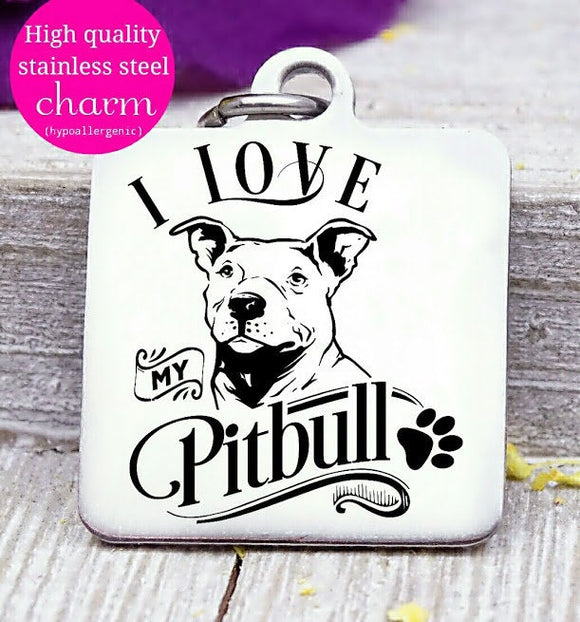 Love my dog, Pitbull, Dog mom, fur mom, fur mama, dog mom charm, Steel charm 20mm very high quality..Perfect for DIY projects