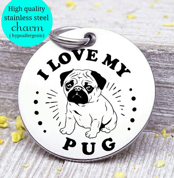 Love my dog, Pug, Dog mom, fur mom, fur mama, dog mom charm, Steel charm 20mm very high quality..Perfect for DIY projects