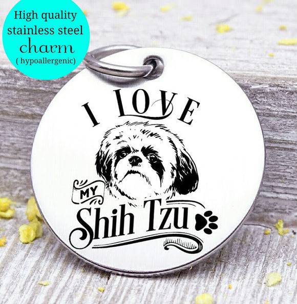 Love my dog, Shih Tzu, Dog mom, fur mom, fur mama, dog mom charm, Steel charm 20mm very high quality..Perfect for DIY projects