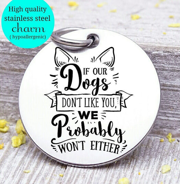 If our dogs don't like you, Dog mom, fur mom, fur mama, dog mom charm, Steel charm 20mm very high quality..Perfect for DIY projects