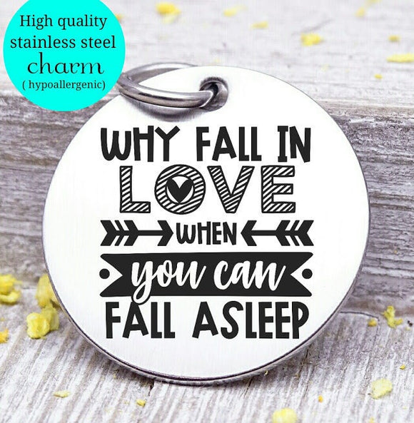 Why fall in love, fall asleep, humor, love charm, Steel charm 20mm very high quality..Perfect for DIY projects
