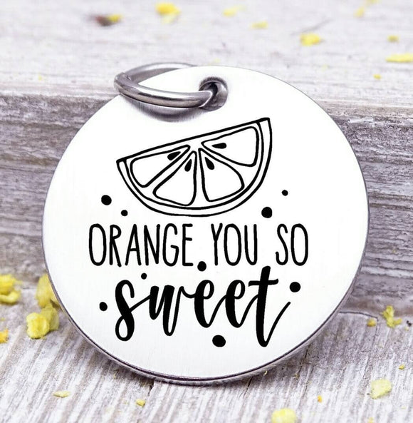 Orange you so sweet, you are sweet, orange charm, Orange, I love you charm, Steel charm 20mm very high quality..Perfect for DIY projects