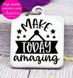 Make today Amazing, make today awesome, amazing day, inspirational charm, Steel charm 20mm very high quality..Perfect for DIY projects