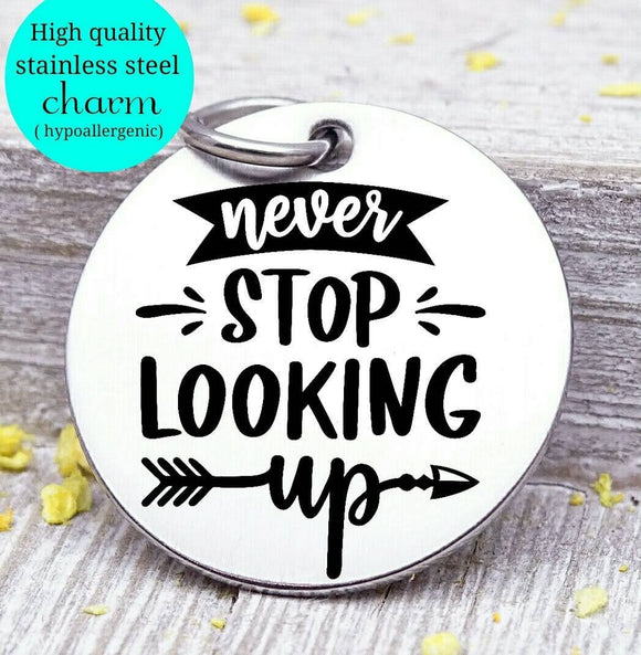 Never stop looking up, look up, keep going, inspiration, inspirational charm, Steel charm 20mm very high quality..Perfect for DIY projects