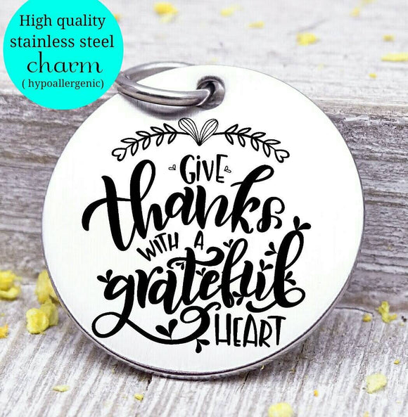 Give Thanks with a Grateful Heart, grateful, grateful charm, Autumn, fall, Steel charm 20mm very high quality..Perfect for DIY projects