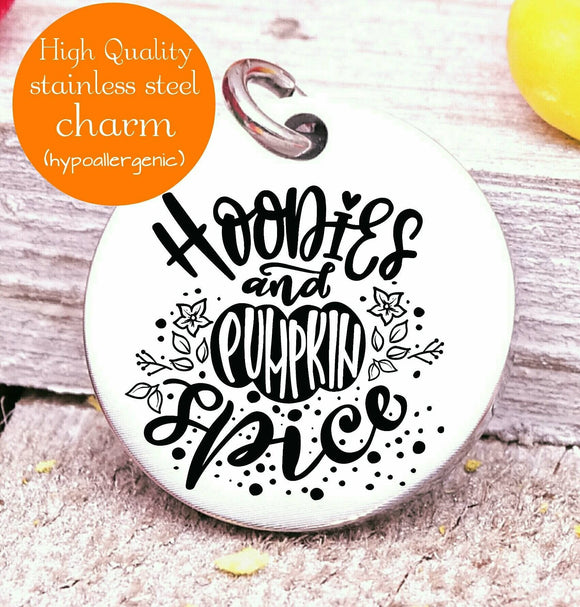 Hoodies and pumpkin spice, pumpkin spice , fall,, fall charm , I love Fall, Steel charm 20mm very high quality..Perfect for DIY projects