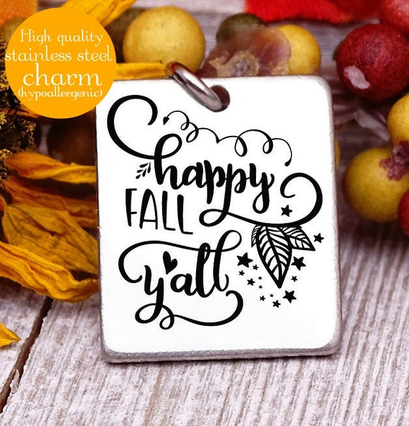 Happy Fall y'all, fall, fall charm, I love Fall, Steel charm 20mm very high quality..Perfect for DIY projects